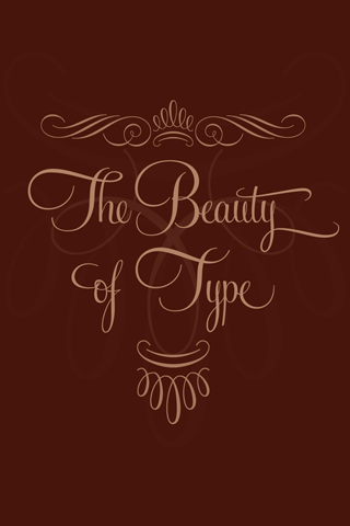 The Beauty of Type by I Love Typography